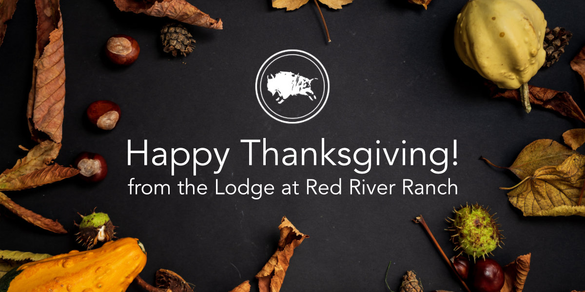 Happy Thanksgiving from the Lodge at Red River Ranch